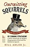 Outwitting Squirrels: 101 Cunning Stratagems to Reduce Dramatically the Egregious Misappropriation...